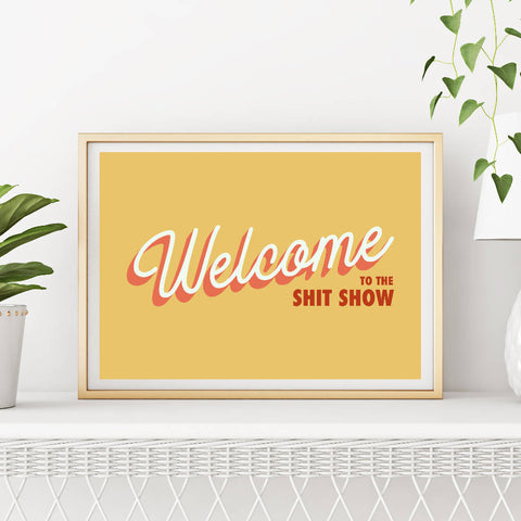 Welcome to the Shit Show (yellow) | Home Decor - Wall Art - Typography
