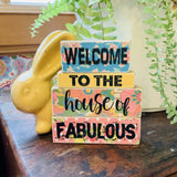 WELCOME TO THE HOUSE OF FABULOUS - WOODEN BLOCKS