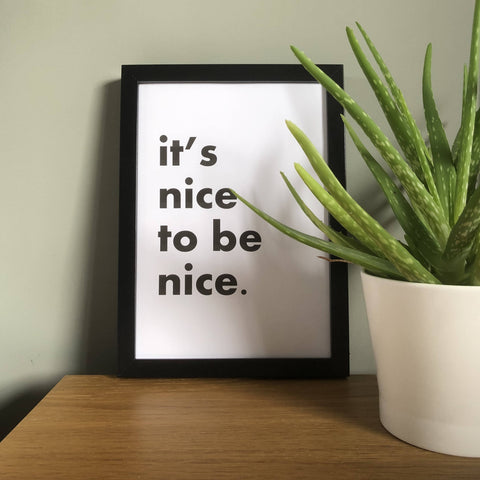 'It's Nice To Be Nice' A4 Typography Print