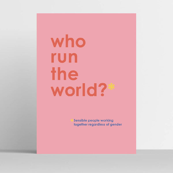 WHO RUN THE WORLD art print A5, A4, A3