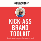 KICK-ASS BRAND TOOLKIT<br>Selfish Mother Masterclasses