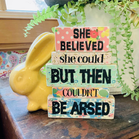 SHE BELIEVED SHE COULD BUT THEN SHE COULDN'T BE ARSED - WOODEN BLOCKS