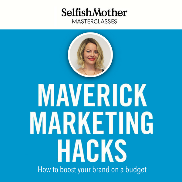 MAVERICK MARKETING HACKS<br>Selfish Mother Masterclass