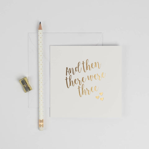New Baby / Adoption 'And then there were Three' gold foil, hand pressed card