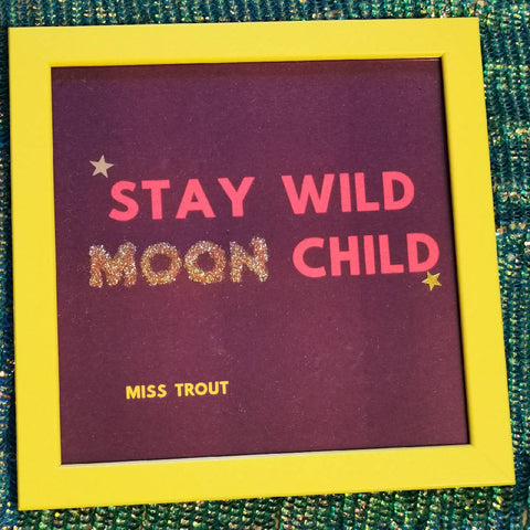 'Stay Wild Moon Child' Print