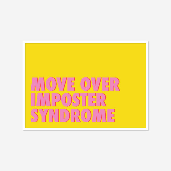 Move Over Imposter Syndrome (yellow/pink) | Home Decor - Wall Art - Typography