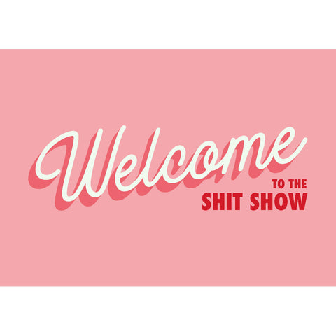 Welcome to the Shit Show (pink) | Home Decor - Wall Art - Typography