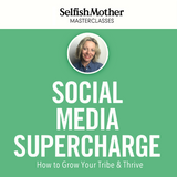 SOCIAL MEDIA SUPERCHARGE<br>Selfish Mother Masterclass