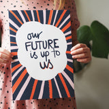 Our Future Is Up To Us Art Print