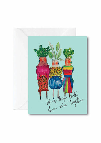 Life's Always Better when we're Together- GREETING CARD