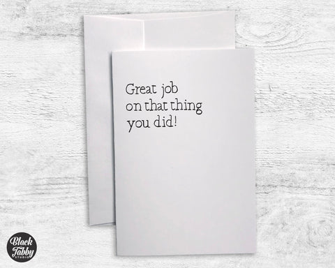 Great Job On That Thing You Did - Greeting Cards