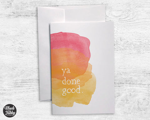 Ya Done Good - Greeting Cards