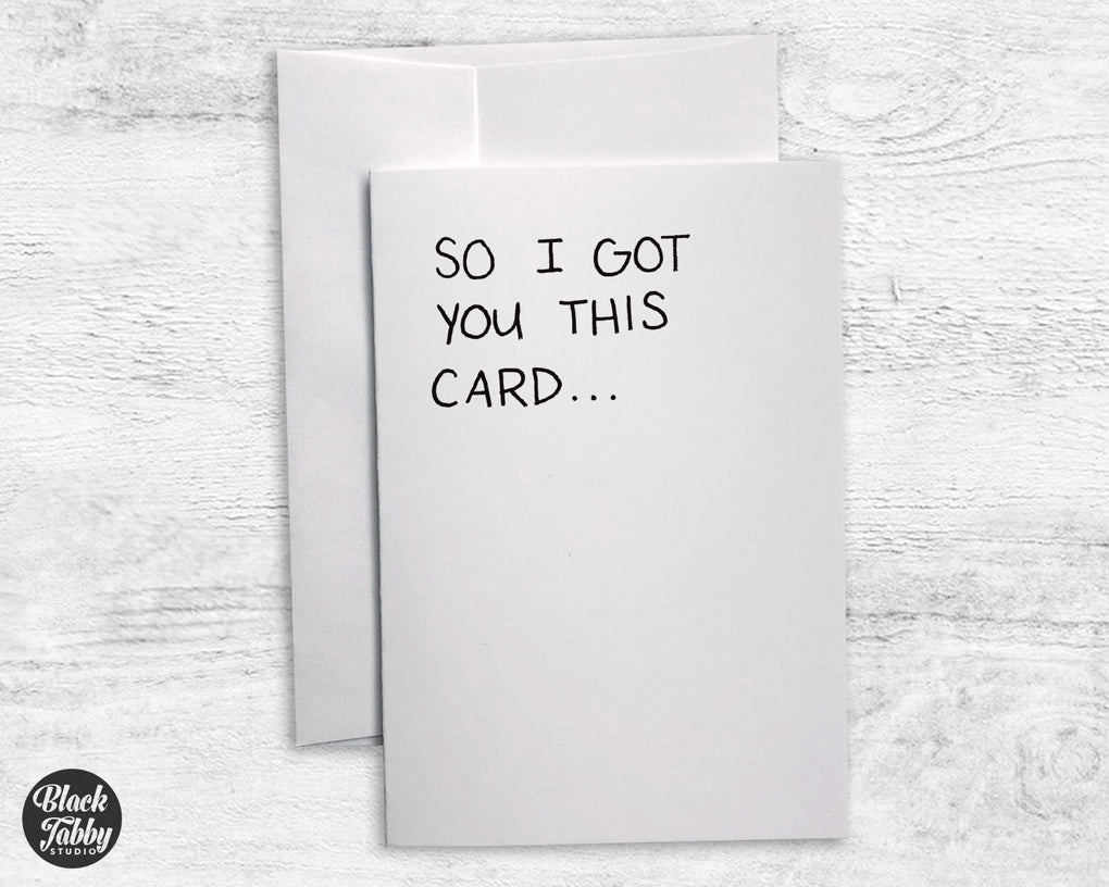 So I Got you This Card - Greeting Cards