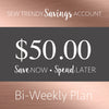 Sew Trendy Savings • Bi-weekly • $50.00