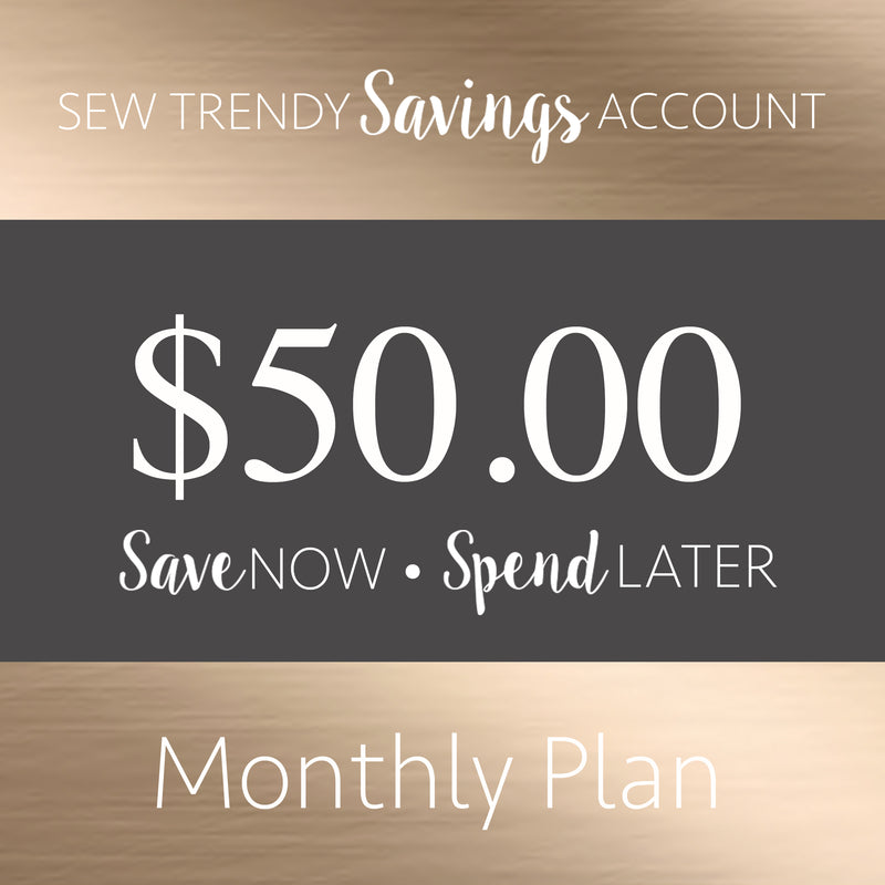 Sew Trendy Savings • Monthly • $50.00