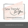 Sew Trendy So You® Studio Subscription Box | NEWBORN & SITTER