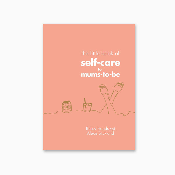 The Little Book of Self-Care for Mums to Be