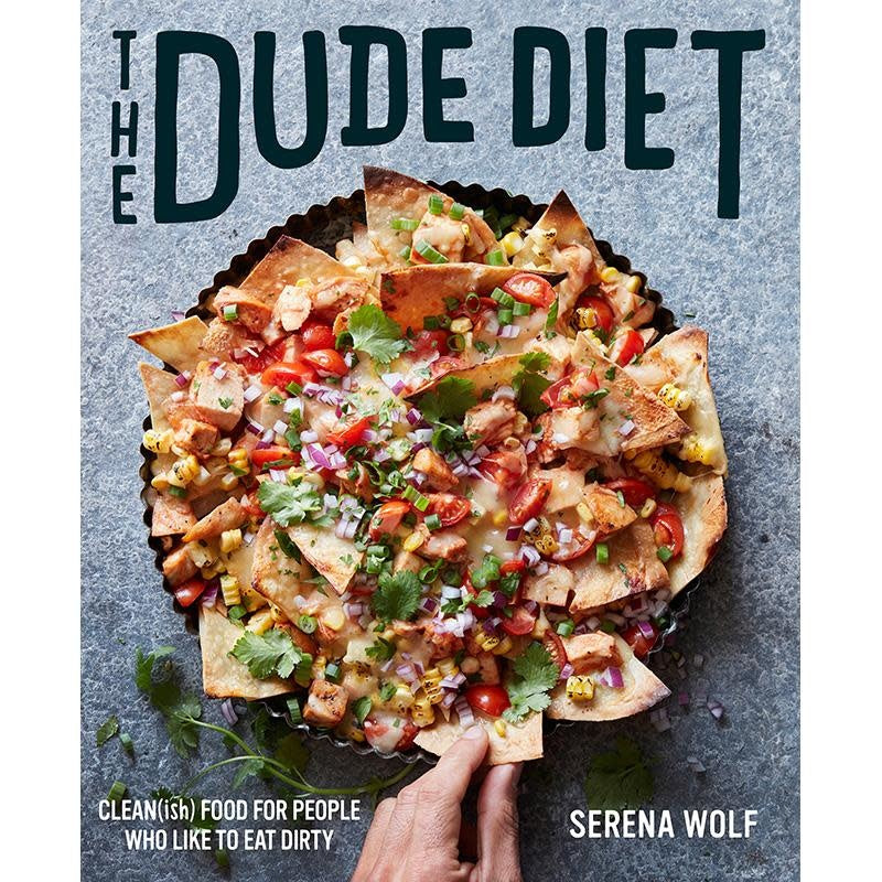 The Dude Diet: Clean(ish) Food for People Who Like to Eat Dirty by Serena Wolf