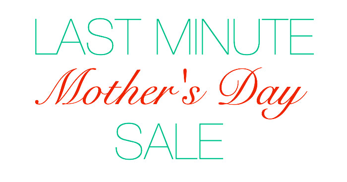 Last Minute Mother's Day Sale