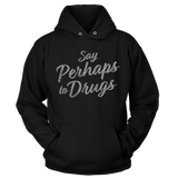Perhaps To Drugs