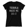 Tequila Made Me Do IT - Ladies
