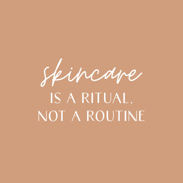 Skincare Is A Ritual Not A Routine!