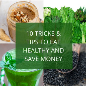 10 Tricks & Tips to Eat Healthy AND Save Money