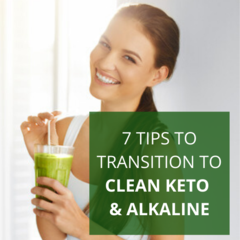 7 Tips to Transition to Clean Keto & Alkaline