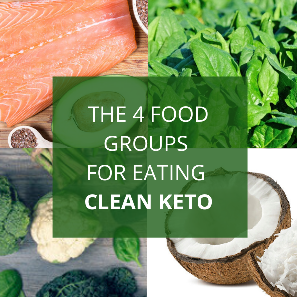 The 4 Food Groups for Eating Clean Keto