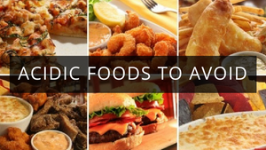 Acidic Foods to Avoid: