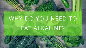 Why Do You Need to Eat Alkaline?