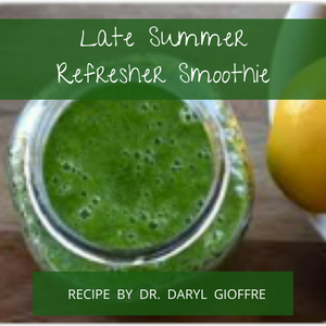 Late Summer Refresher Smoothie Recipe by Dr. Daryl