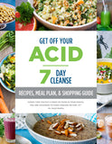 GET OFF YOUR ACID 7-Day Cleanse