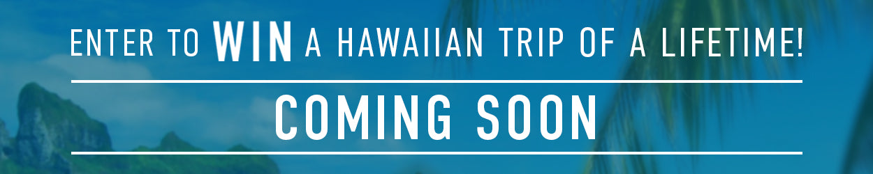 Coming soon: Enter to win a Hawaiian trip of a lifetime!