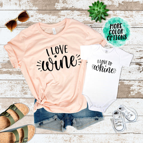 I love WINE & I love to WHINE Matching Tops