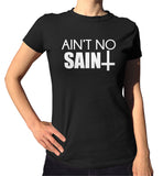 I Ain't No Saint T-Shirt - Ladies Crew Neck - UMBUH