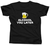 Alcohol You Later Shirt - Unisex Tee - UMBUH