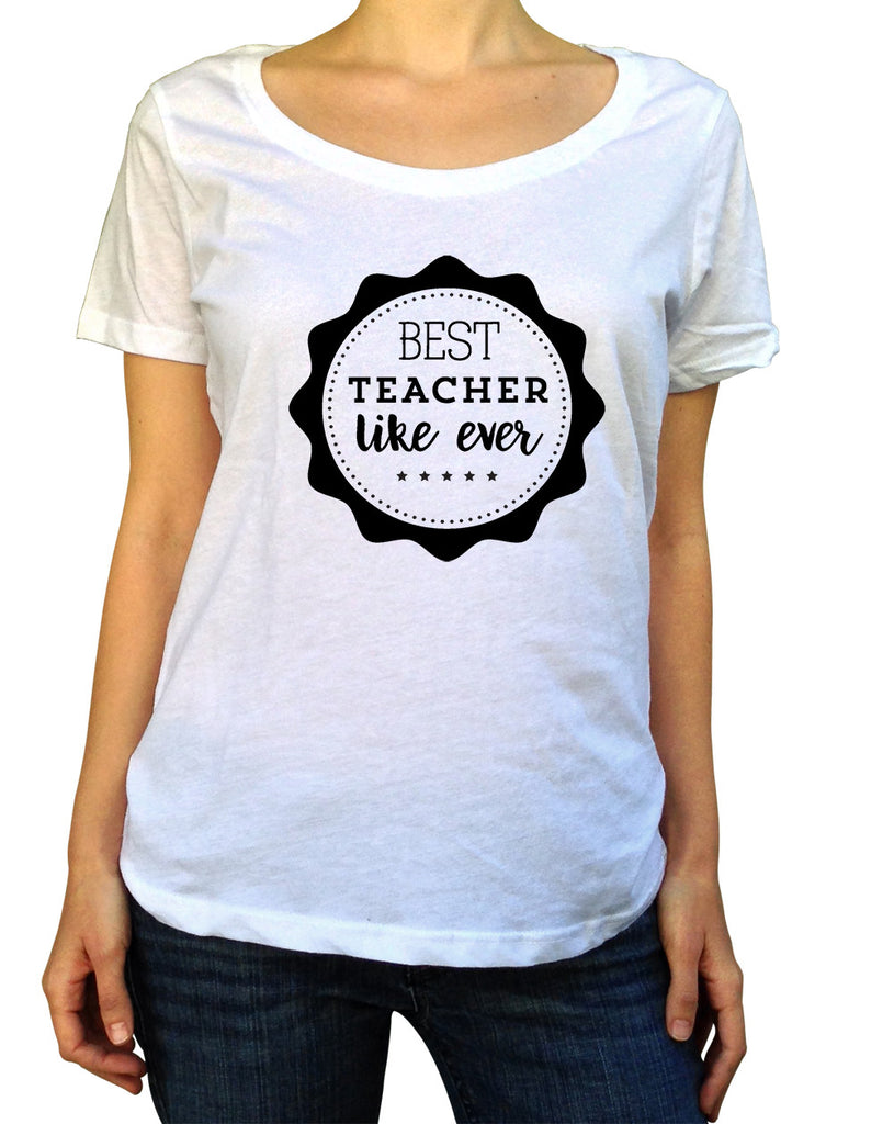 Best Teacher Like Ever T-Shirt - Scoop Neck - UMBUH