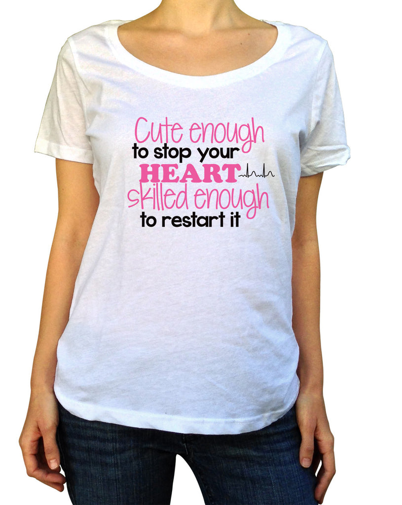 Cute Enough To Stop Your Heart T-Shirt - Scoop Neck - UMBUH