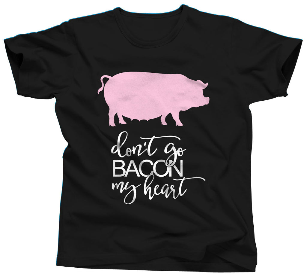 Don't Go Bacon My Heart T-Shirt - Unisex Tee - UMBUH