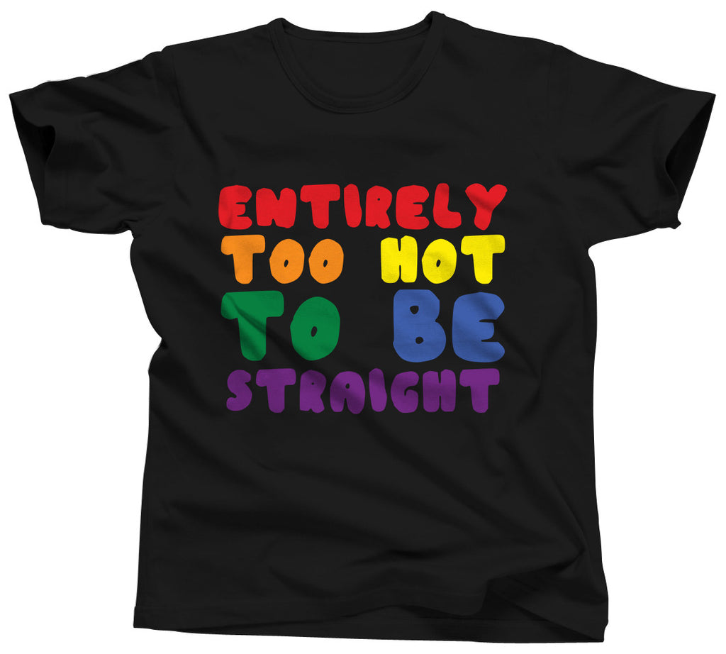 Entirely Too Hot To Be Straight Shirt - Unisex Tee - UMBUH