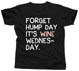 Forget Hump Day It's Wine Wednesday T-Shirt - Unisex Tee - UMBUH