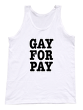 Gay For Pay Tank Top - Unisex Tank - UMBUH