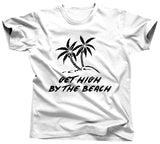 Get High By The Beach Shirt - Unisex Tee - UMBUH