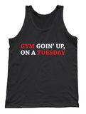 Gym Goin' Up On A Tuesday Tank - Unisex Tank - UMBUH