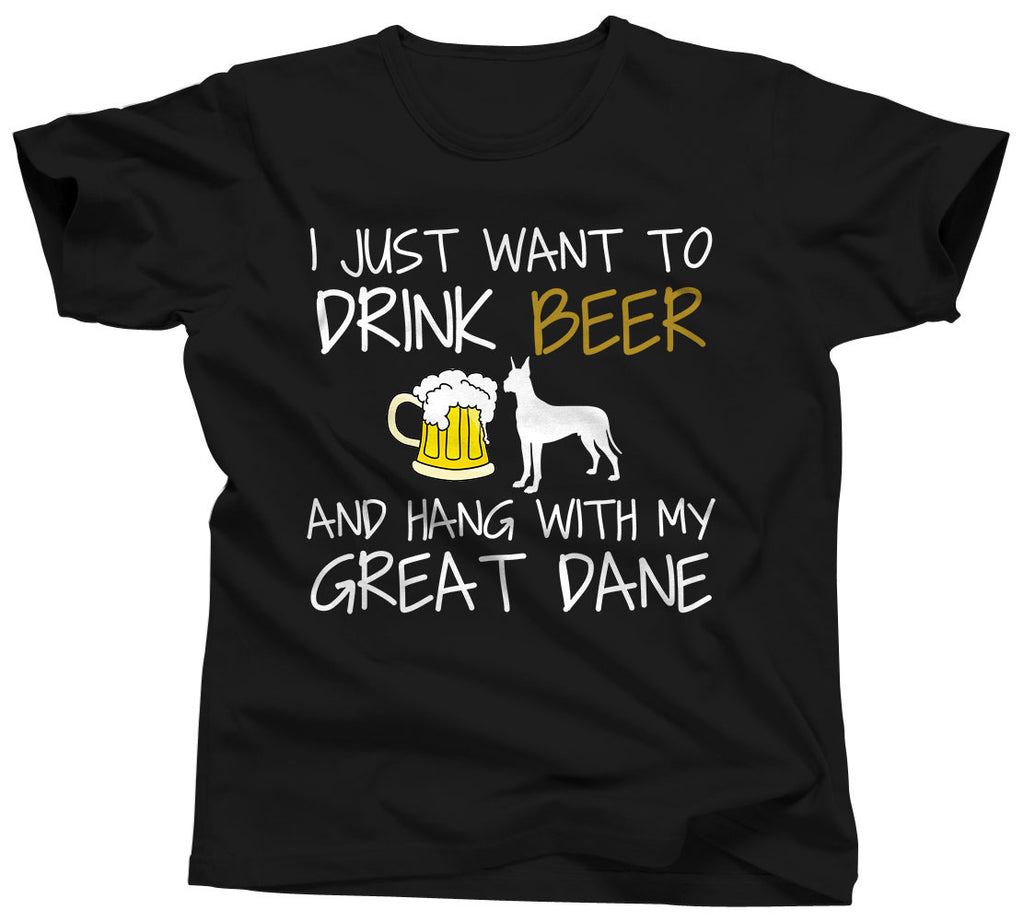 I Just Want To Drink Beer and Hang With My Great Dane T-Shirt - Unisex Tee - UMBUH
