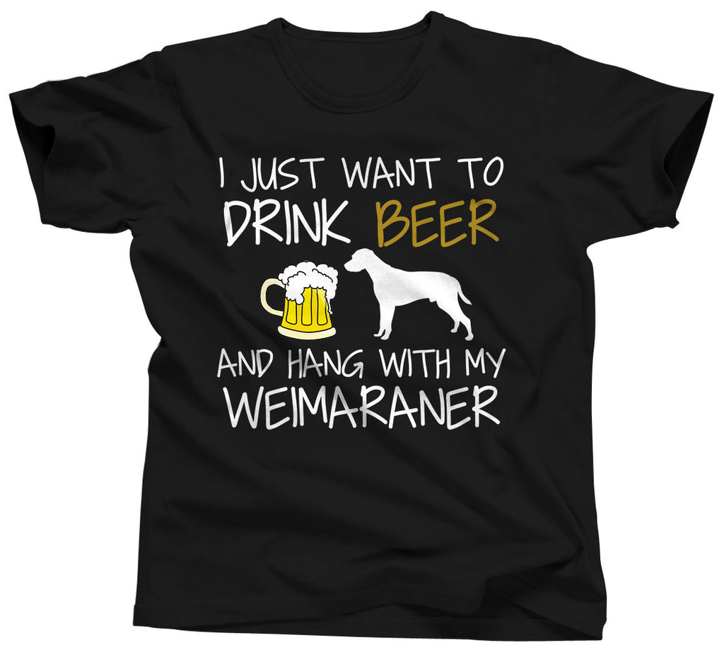 I Just Want To Drink Beer and Hang With My Weimaraner T-Shirt - Unisex Tee - UMBUH