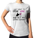 I Just Want To Drink Wine and Pet My German Shepherd Shirt - Ladies Crew Neck - UMBUH