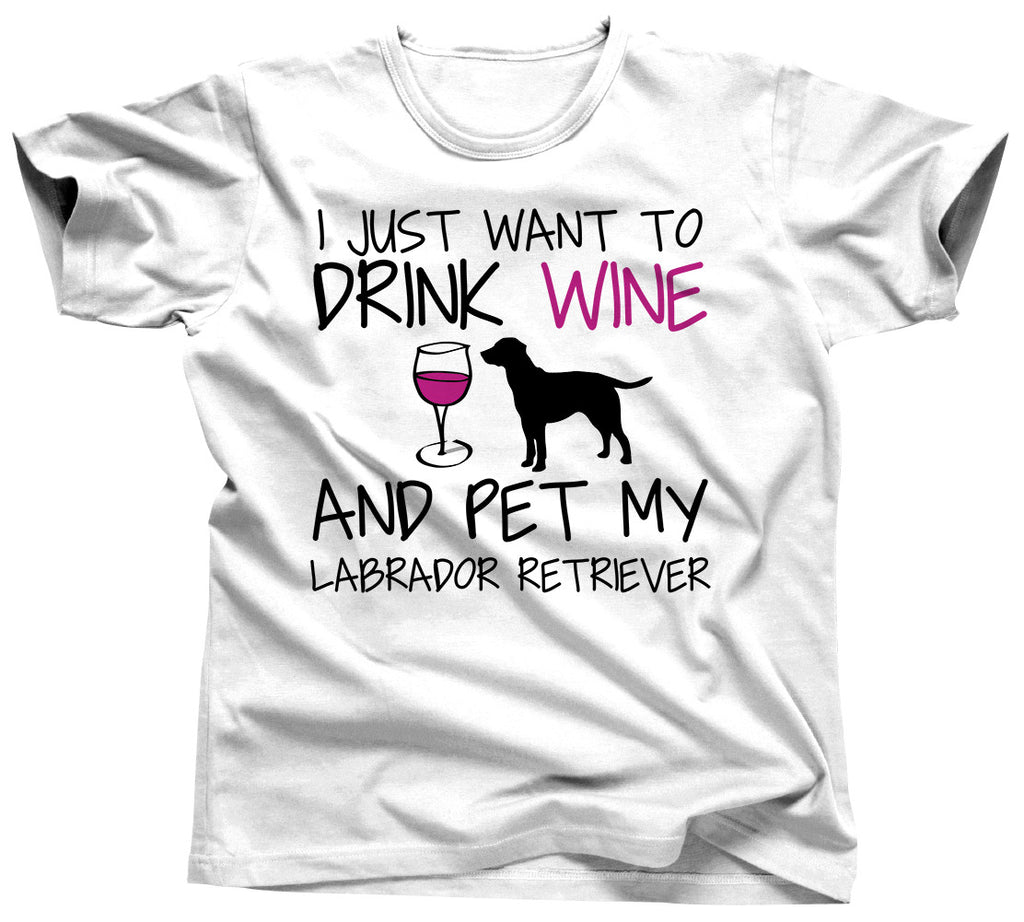 I Just Want To Drink Wine and Pet My Labrador T-Shirt