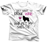I Just Want To Drink Wine and Pet My Sheltie T-Shirt - Unisex Tee - UMBUH